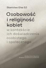 Osobowość i religijność kobiet w kontekście ich doświadczenia osobistego i społecznego - , Stanisław Głaz