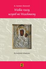 Wielkie rzeczy uczynił mi Wszechmocny - Rozważania różańcowe, ks. Kazimierz Skwierawski