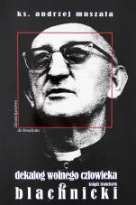 Dekalog wolnego człowieka - Ksiądz Franciszek Blachnicki, ks. Andrzej Muszala