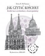 Jak czytać kościoły  - Krótki kurs architektury chrześcijańskiej, Denis R. McNamara
