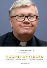 Bóg nie wyklucza - Rozmowy o państwie, Kościele i godności człowieka, ks. Alfred Wierzbicki, Karol Kleczka