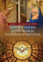 Kościół Ducha kontynuacją wcielenia Chrystusa - , Andrzej A. Napiórkowski OSPPE