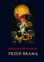 Przed bramą Opowieści apokryficzne i inne - Opowieści apokryficzne i inne, Bohdan Królikowski