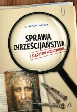Sprawa chrześcijaństwa Śledztwo wznowione - Śledztwo wznowione, J. Warner Wallace
