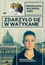 Zdarzyło się w Watykanie - Nieznane historie zza Spiżowej Bramy, Magdalena Wolińska-Riedi