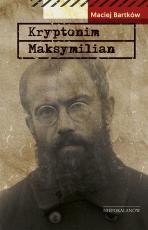 Kryptonim Maksymilian - Walki komunistów z kultem o. Maksymiliana Kolbego, Maciej Bartków