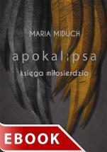 Apokalipsa Księga miłosierdzia - Księga miłosierdzia, Maria Miduch