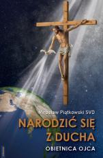 Narodzić się z Ducha Obietnica Ojca - Obietnica Ojca, Mirosław Piątkowski SVD