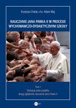 Nauczanie Jana Pawła II w procesie wychowawczo-dydaktycznym szkoły - Tom I. Edukacja przez projekty drogą zgłębiania nauczania Jana Pawła II, Krystyna Chałas, ks. Adam Maj