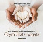 Czym chata bogata - Historie kuchenne o miłości, rodzinie i sile tradycji, Barbara Czaykowska-Kłoś