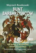 Bunt barbarzyńców  - 105 pytań o przyszłość naszej cywilizacji, Wojciech Roszkowski