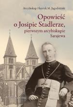 Opowieść o Josipie Stadlerze, pierwszym arcybiskupie Sarajewa  - , abp Henryk M. Jagodziński