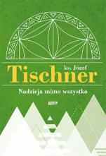 Nadzieja mimo wszystko  - , ks. Józef Tischner
