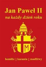 Jan Paweł II na każdy dzień roku - Homilie, kazania, modlitwy, Paweł Milcarek