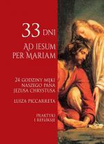 24 godziny męki naszego Pana Jezusa Chrystusa - 33 dni Ad Iesum per Mariam. Praktyki i refleksje, Luiza Piccarreta