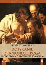 Dotykanie zranionego Boga CD - Lectio divina z Apostołem Tomaszem, Krzysztof Wons SDS