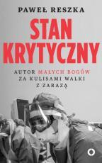 """Stan krytyczny - Autor """"Małych bogów"""" za kulisami walki z zarazą, Paweł Reszka"""