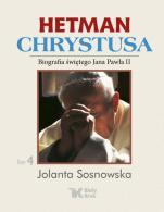 Hetman Chrystusa. Tom 4 - Biografia świętego Jana Pawła II, Jolanta Sosnowska