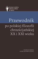 Przewodnik po polskiej filozofii chrześcijańskiej XX i XXI wieku - , red. Piotr S. Mazur, Piotr Duchliński, Paweł Skrzydlewski
