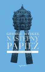 Następny papież - Urząd Piotra i misja Kościoła, George Weigel