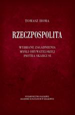 Rzeczpospolita Wybrane zagadnienia  - Wybrane zagadnienia myśli obywatelskiej Piotra Skargi SI, Tomasz Homa