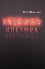 Kultura destrukcji - , ks. Andrzej Zwoliński