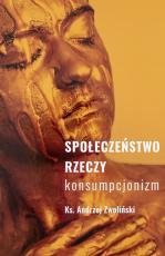Społeczeństwo rzeczy Konsumpcjonizm - Konsumpcjonizm, ks. Andrzej Zwoliński
