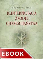 Reinterpretacja źródeł chrześcijaństwa - , Bogusław Górka