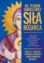 Siła różańca Modlitewnik dla ufających modlitwie różańcowej - Modlitewnik dla ufających modlitwie różańcowej, ks. Teodor Sawielewicz