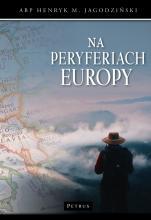 Na peryferiach Europy - , abp Henryk M. Jagodziński
