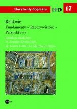 Relikwie. Fundamenty - Rzeczywistość - Perspektywy - , red. nauk. ks. Szymon Drzyżdżyk, ks. Marek Gilski, ks. Marcin Cholewa