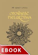 Opowieść Pielgrzyma wyd. 5 - Autobiografia, św. Ignacy Loyola