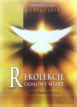 Rekolekcje Odnowy Wiary Podręcznik do Seminarium Odnowy Wiary - Podręcznik do Seminarium Odnowy Wiary, Józef Kozłowski SJ