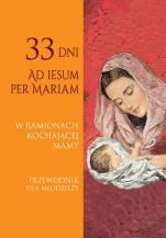 W ramionach kochającej Mamy. Przewodnik dla młodzieży - 33 dni Ad Iesum per Mariam , Miłosz Kozikowski