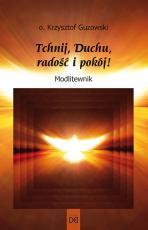 Tchnij, Duchu, radość i pokój! - Modlitewnik, o. Krzysztof Guzowski