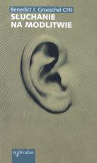 Słuchanie na modlitwie - , Benedict J. Groeschel CFR