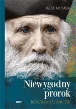 Niewygodny prorok  - Biografia ks. Jana Ziei, Jacek Moskwa