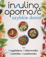 Insulinooporność Szybkie dania - Szybkie dania, Magdalena Makarowska, Dominika Musiałowska
