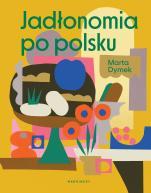 Jadłonomia po polsku - , Marta Dymek
