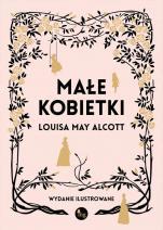 Małe kobietki Wydanie ilustrowane - Wydanie ilustrowane, Louisa May Alcott