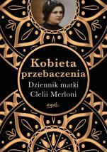Kobieta przebaczenia - Dziennik matki Clelii Merloni, oprac. Nicola Gori