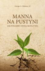 Manna na pustyni - Jak pogłębić swoją modlitwę, George A. Maloney SJ