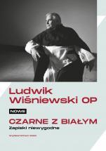 Nowe czarne z białym - Zapiski niewygodne, Ludwik Wiśniewski OP