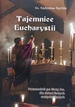 Tajemnice Eucharystii Przewodnik po Mszy św.  - Przewodnik po Mszy św. dla dzieci Bożych małych i dużych, ks. Radosław Rychlik