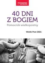 40 dni z Bogiem Wielki Post 2021 - Pomocnik wielkopostny. Wielki Post 2021, oprac. Monika Białkowska