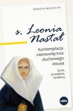 S. Leonia Nastał Kontemplacja niemowlęctwa duchowego Jezusa - Kontemplacja niemowlęctwa duchowego Jezusa. Życie, przesłanie, modlitwy, Dorota Mazur OV