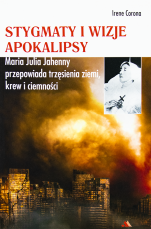 Stygmaty i wizje apokalipsy Maria Julia Jahenny - , Irene Corona