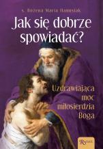 Jak się dobrze spowiadać?  - Uzdrawiająca moc miłosierdzia Boga, s. Bożena Maria Hanusiak