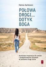 Połowa drogi... dotyk Boga - , Hanna Zachoszcz