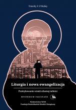 Liturgia i nowa ewangelizacja - Praktykowanie sztuki ofiarnej miłości, Timothy P. O'Malley